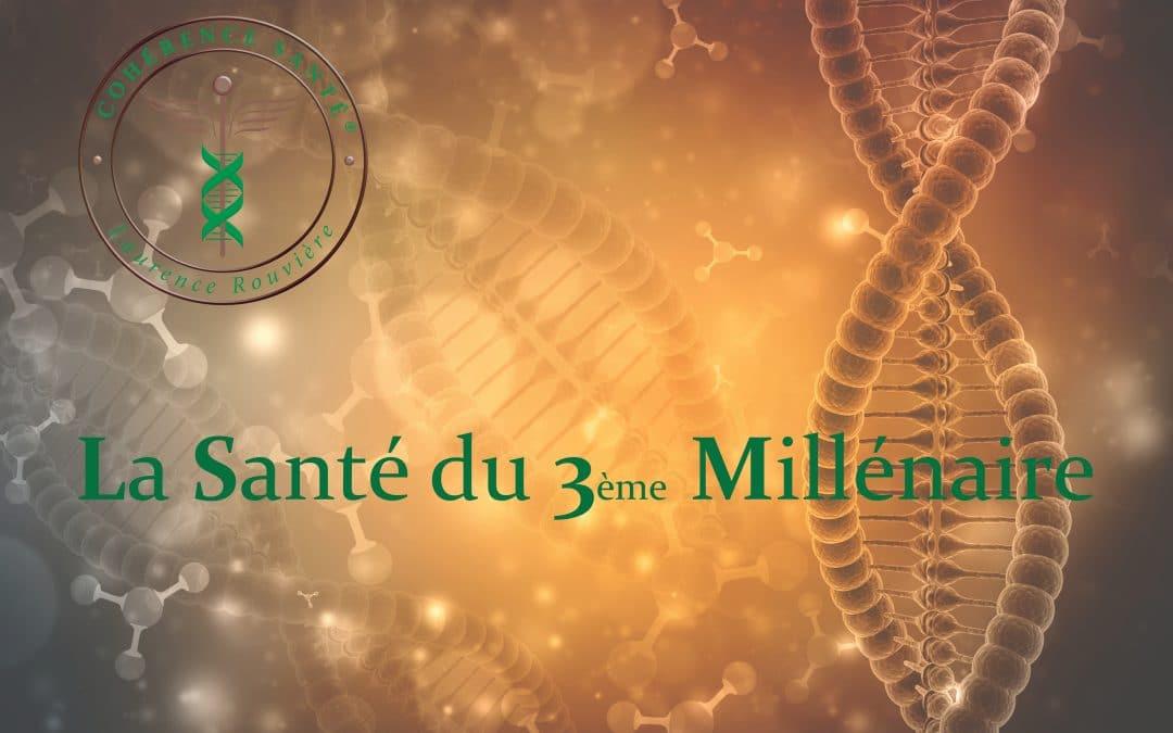 La Santé du 3ème Millénaire avec Cohérence Santé®